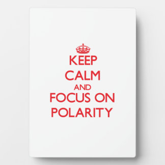 Keep Calm and focus on Polarity Plaques