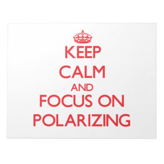 Keep Calm and focus on Polarizing Memo Note Pads
