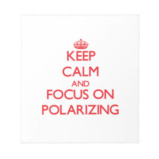 Keep Calm and focus on Polarizing Memo Notepads