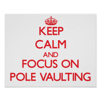 Keep Calm and focus on Pole Vaulting Poster