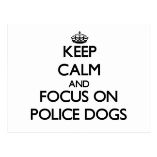 Keep Calm and focus on Police Dogs Postcards