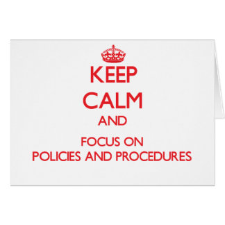 Keep Calm and focus on Policies And Procedures Greeting Card