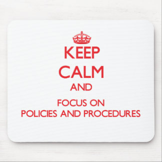 Keep Calm and focus on Policies And Procedures Mouse Pad