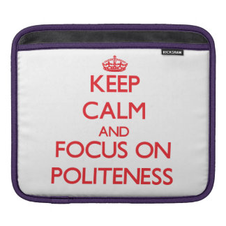 Keep Calm and focus on Politeness Sleeve For iPads
