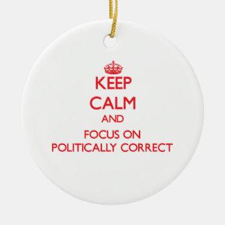 Keep Calm and focus on Politically Correct Christmas Ornament