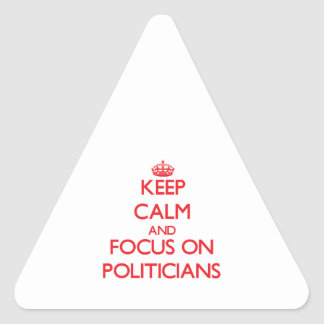 Keep Calm and focus on Politicians Triangle Sticker