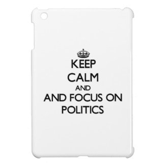 Keep calm and focus on Politics Cover For The iPad Mini