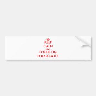 Keep Calm and focus on Polka Dots Car Bumper Sticker