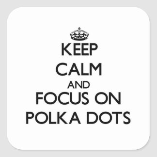 Keep Calm and focus on Polka Dots Square Sticker