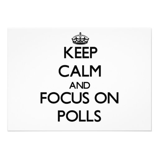 Keep Calm and focus on Polls Custom Invitation