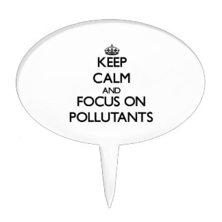 Keep Calm and focus on Pollutants Cake Toppers