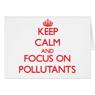 Keep Calm and focus on Pollutants Greeting Cards