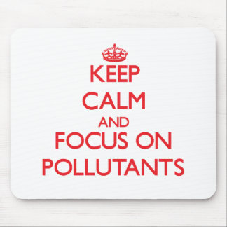 Keep Calm and focus on Pollutants Mouse Pad