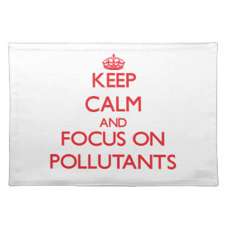 Keep Calm and focus on Pollutants Placemat