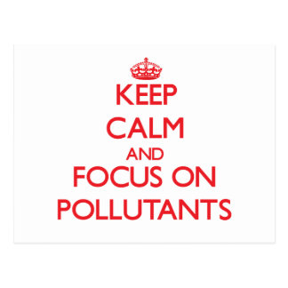 Keep Calm and focus on Pollutants Post Card