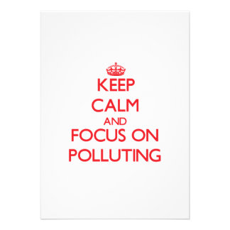 Keep Calm and focus on Polluting Invite