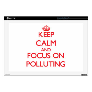 Keep Calm and focus on Polluting Skin For Laptop