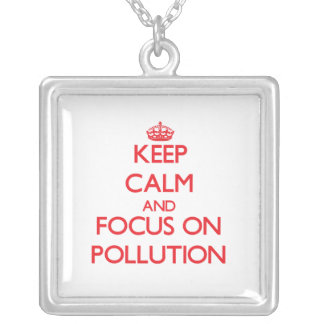 Keep Calm and focus on Pollution Custom Jewelry