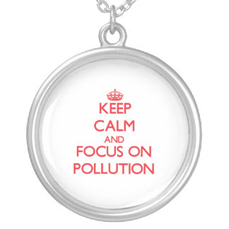 Keep Calm and focus on Pollution Pendants