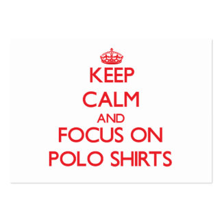 Keep Calm and focus on Polo Shirts Large Business Cards (Pack Of 100)