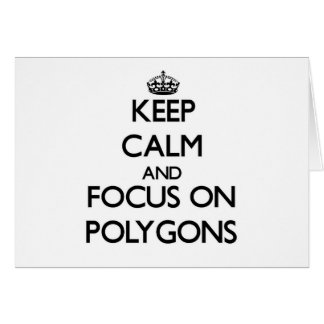 Keep Calm and focus on Polygons Greeting Cards
