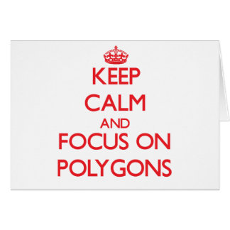 Keep Calm and focus on Polygons Cards