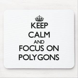 Keep Calm and focus on Polygons Mouse Pads
