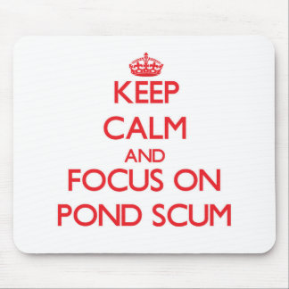 Keep Calm and focus on Pond Scum Mouse Pad
