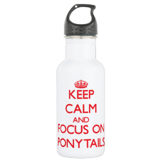 Keep Calm and focus on Ponytails 18oz Water Bottle