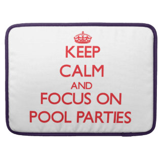 Keep Calm and focus on Pool Parties MacBook Pro Sleeves