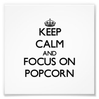 Keep Calm and focus on Popcorn Photographic Print