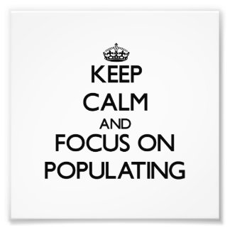 Keep Calm and focus on Populating Photo Print