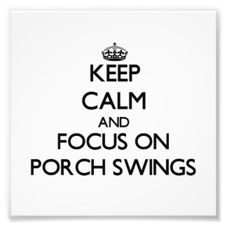 Keep Calm and focus on Porch Swings Photo Art