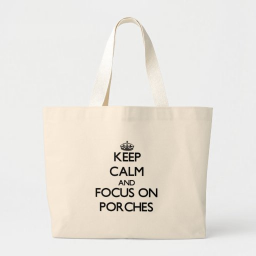 Keep Calm and focus on Porches Canvas Bags