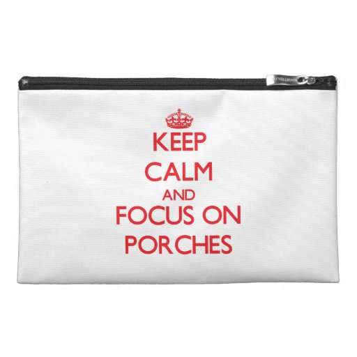 Keep Calm and focus on Porches Travel Accessory Bags