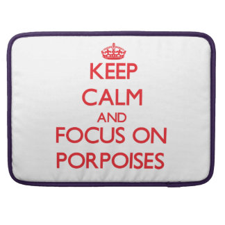 Keep Calm and focus on Porpoises Sleeves For MacBooks