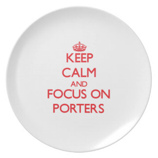 Keep Calm and focus on Porters Plate