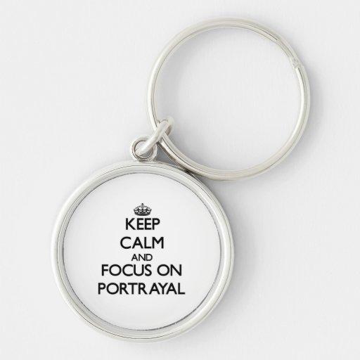 Keep Calm and focus on Portrayal Keychain