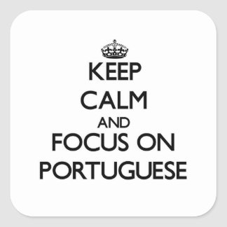 Keep Calm and focus on Portuguese Square Sticker