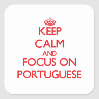 Keep Calm and focus on Portuguese Square Stickers