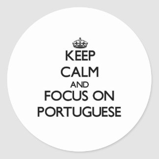 Keep Calm and focus on Portuguese Round Sticker