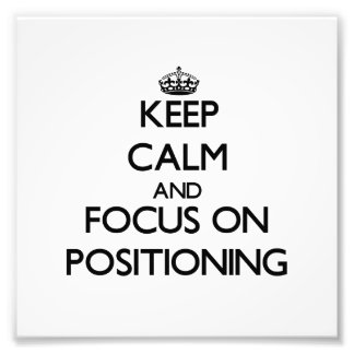 Keep Calm and focus on Positioning Photo Art