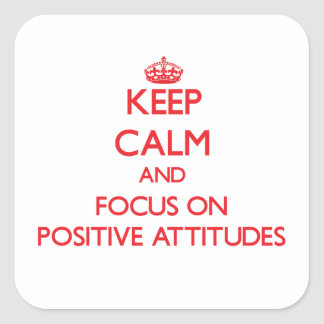 Keep Calm and focus on Positive Attitudes Square Sticker