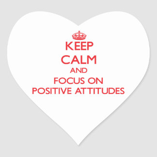 Keep Calm and focus on Positive Attitudes Heart Stickers
