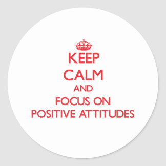 Keep Calm and focus on Positive Attitudes Sticker