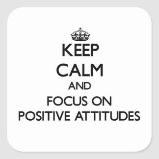 Keep Calm and focus on Positive Attitudes Stickers