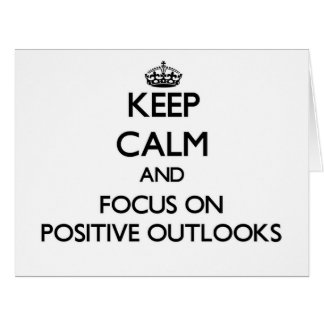 Keep Calm and focus on Positive Outlooks Cards