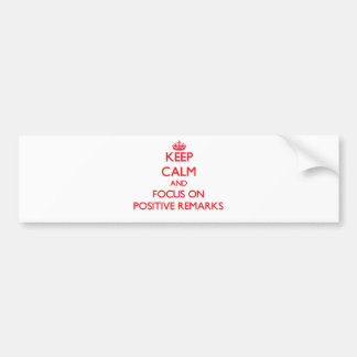 Keep Calm and focus on Positive Remarks Bumper Stickers