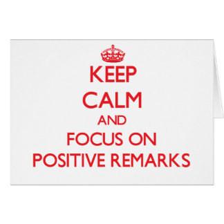 Keep Calm and focus on Positive Remarks Greeting Card