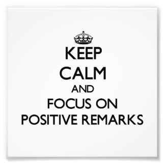 Keep Calm and focus on Positive Remarks Photo Print